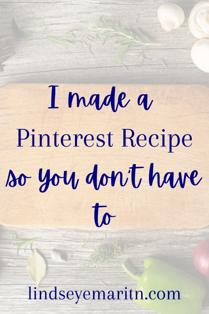 Image explains what the blog post is about: I made a pinterest recipe so you don't have to!