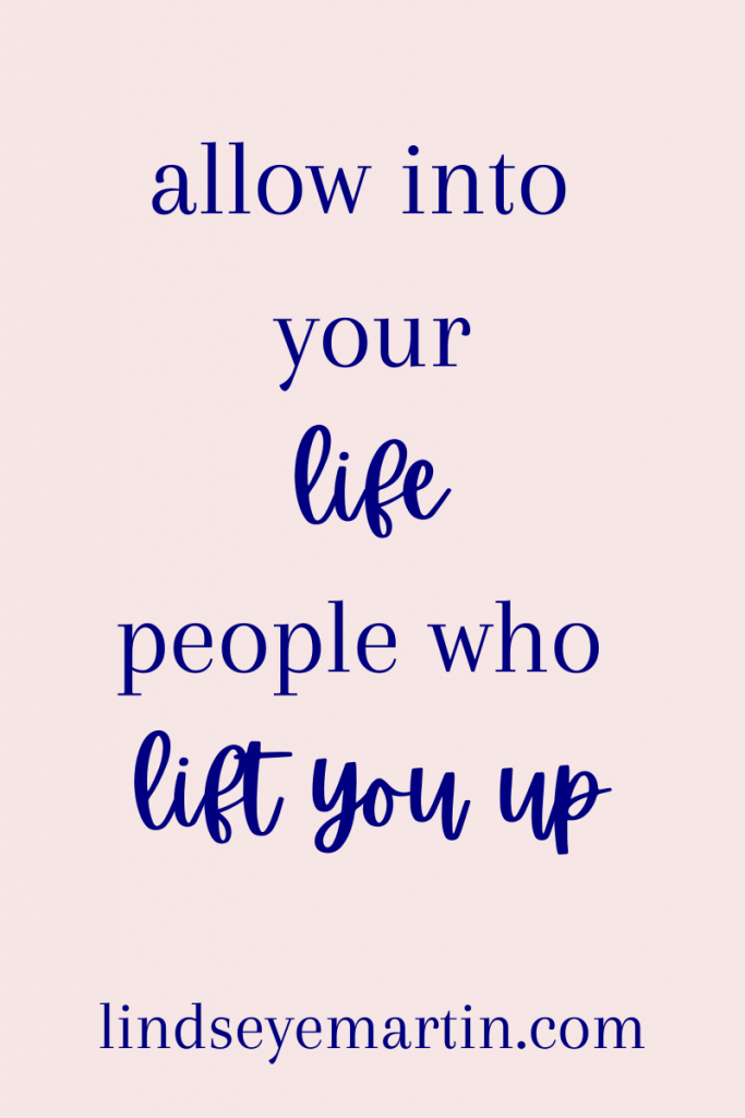 only allow people into your life who will lift you up
